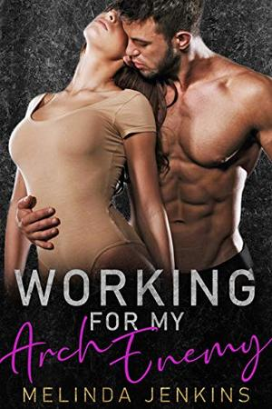 Working For My Arch Enemy: Enemies To Lovers Romance by Melinda Jenkins