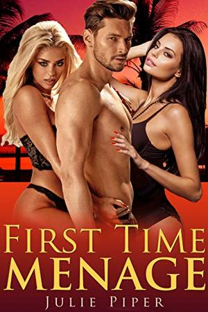 First Time Menage: FFM Bisexual Romance by Julie Piper