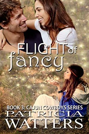 Flight of Fancy: Book 3: Cajun Cowboys series (clean and wholesome) by Patricia Watters