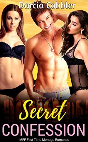 Secret Confession: FFM Menage Romance by Darcia Cobbler