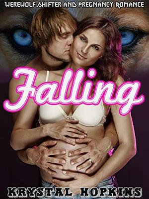 Falling: Werewolf Shifter and Pregnancy Romance by Hopkins Krystal