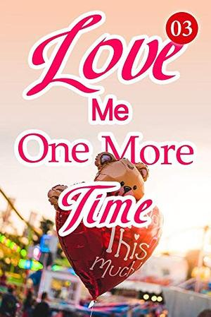 Love Me One More Time 3: What's The Relationship Between You and Francis by Mobo Reader, Liang Ban