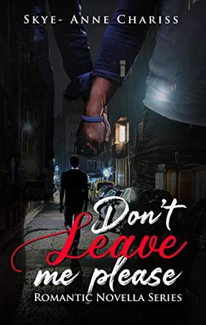 Don't Leave Me, Please by Skye- Anne Chariss