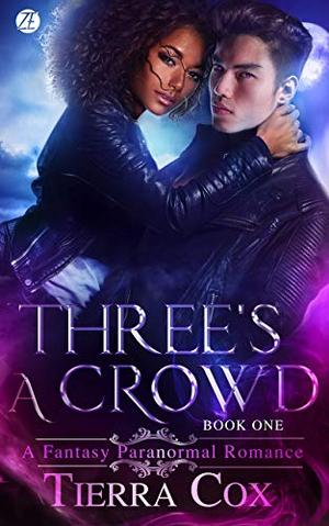 Three's A Crowd: A Fantasy Paranormal Romance by Tierra Cox