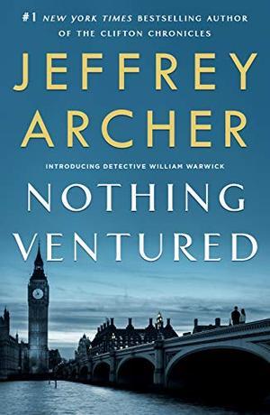 Nothing Ventured (William Warwick Novels (1)) by Jeffrey Archer