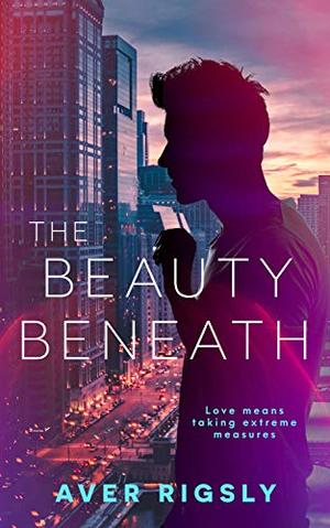 The Beauty Beneath by Aver Rigsly