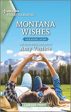 Montana Wishes: A Clean Romance (The Blackwell Sisters) by Amy Vastine