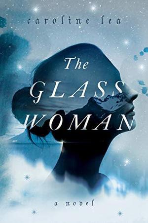 The Glass Woman: A Novel by Caroline Lea