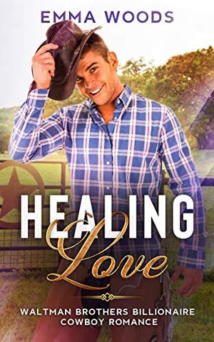 Healing Love: A Christian Cowboy Romance by Emma Woods