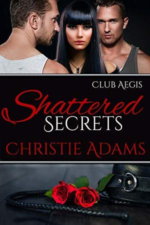 Shattered Secrets by Christie Adams
