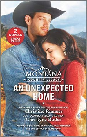 Montana Country Legacy: An Unexpected Home by Christine Rimmer, Christyne Butler