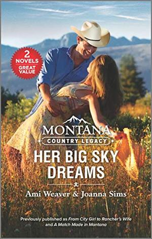 Montana Country Legacy: Her Big Sky Dreams by Ami Weaver, Joanna Sims