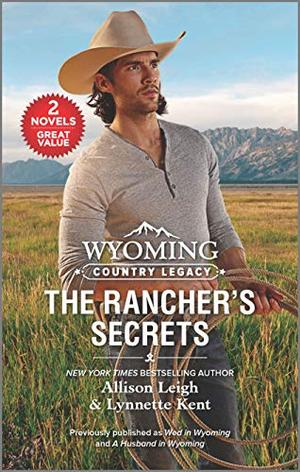 Wyoming Country Legacy: The Rancher's Secrets by Allison Leigh, Lynnette Kent
