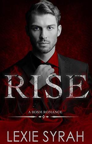 Rise: A BDSM Romance by Lexie Syrah
