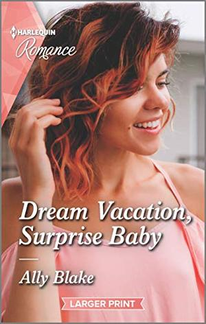 Dream Vacation, Surprise Baby (A Fairytale Summer!) by Ally Blake