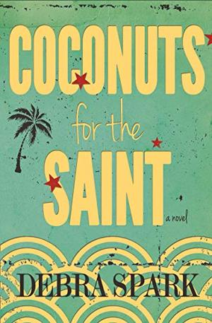 Coconuts for the Saint by Debra Spark