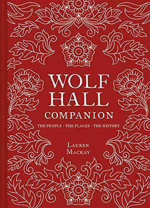Wolf Hall Companion by Lauren Mackay
