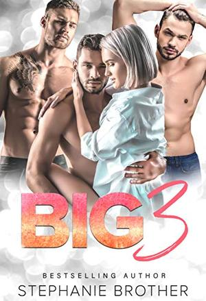 BIG 3 by Stephanie Brother