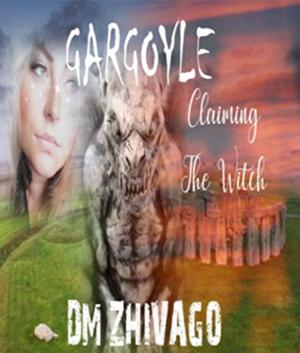 GARGOYLE: Claiming the Witch by DM Zhivago