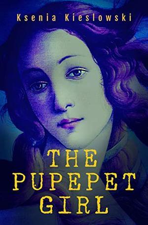 The Puppet Girl by Ksenia Kieslowski