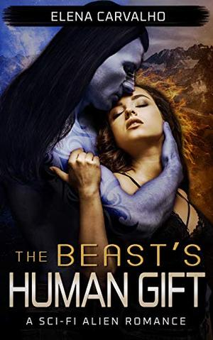 The Beast's Human Gift: A Sci-Fi Alien Romance by Elena Carvalho