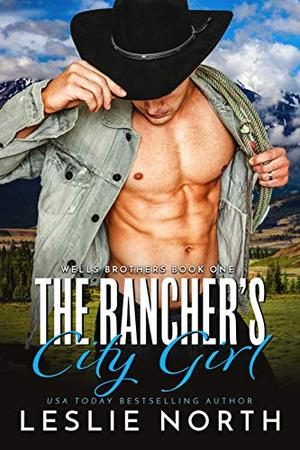 The Rancher's City Girl by Leslie North