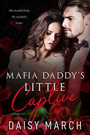 Mafia Daddy's Little Captive: A DDLG Romance by Daisy March
