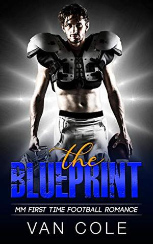 The Blueprint: MM First Time Football Romance by Van Cole