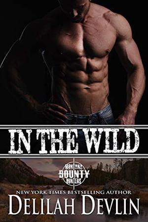 In the Wild ( a Montana Bounty Hunters: Dead Horse, MT short story) by Delilah Devlin