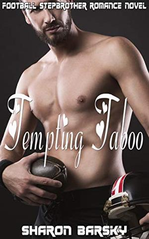 Tempting Taboo: Football Stepbrother Romance Novel by Sharon Barsky