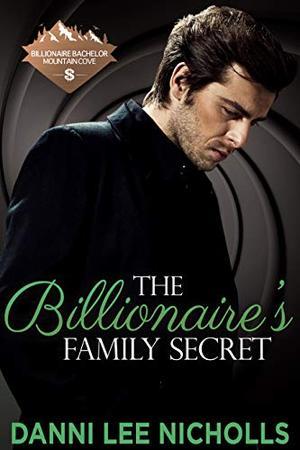 The Billionaire's Family Secret by Danni Lee Nicholls