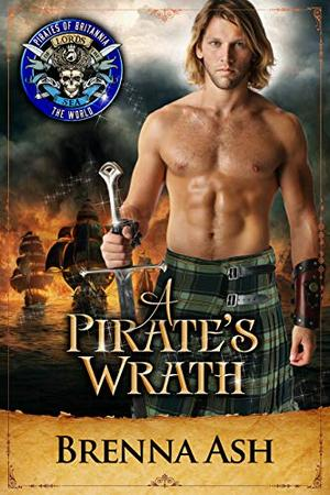 A Pirate's Wrath: Pirates of Britannia Connected World by Brenna Ash