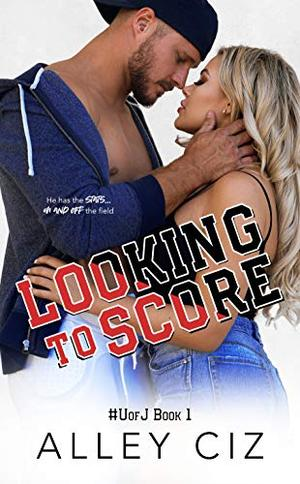 Looking To Score: #UofJ Book 1- An Enemies-to-Lovers Romantic Comedy Sports Romance (U of J) by Alley Ciz