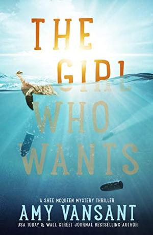 The Girl Who Wants: A Fast-Paced Mystery Thriller - Kindle Unlimited Suspense, Secrets and Twists by Amy Vansant