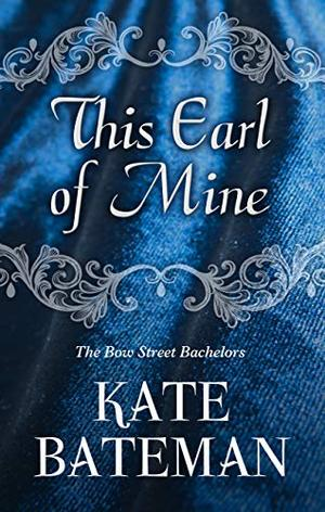 This Earl of Mine (The Bow Street Bachelors (1)) by Kate Bateman