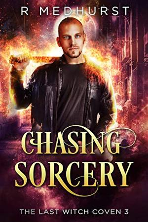 Chasing Sorcery: The Last Witch Coven Book 3 by Rachel Medhurst