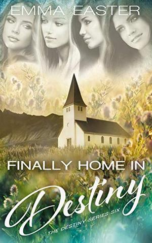 Finally Home in Destiny by Emma Easter