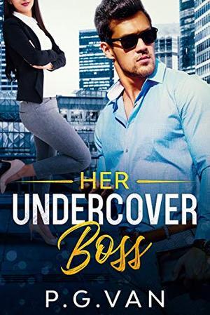 Her Undercover Boss: An Office Romance by P.G. Van