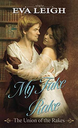 My Fake Rake (The Union of the Rakes (1)) by Eva Leigh