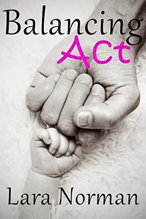 Balancing Act: A Single Dad Romance by Lara Norman