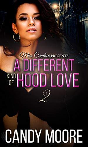 A Different Kind of Hood Love 2 by Candy Moore