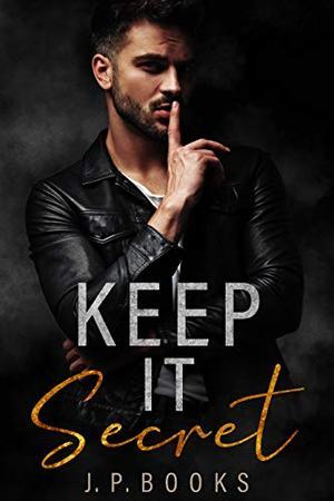 Keep It Secret: Alpha Male Romance Box Set by J. P. Books