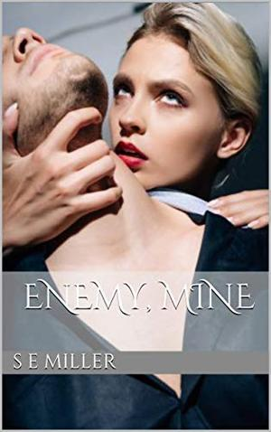 Enemy, Mine: A Billionaire Romance by S E Miller