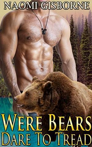 Were Bears Dare To Tread: Alpha Male Shifter Romance by Naomi Gisborne