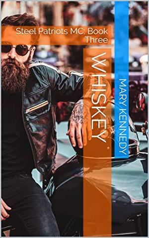 Whiskey: Steel Patriots MC: Book Three by Mary Kennedy
