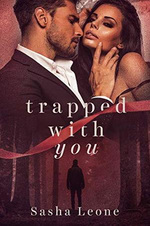 Trapped With You: A Dark Mafia Romance by Sasha Leone