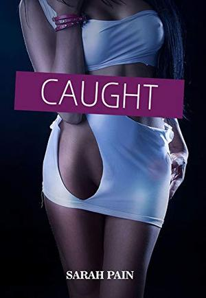Caught: A Cross-Dressing Feminization Novel by Sarah Pain