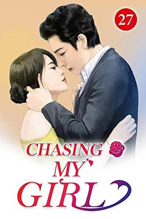 Chasing My Girl 27: On The Spur Of The Moment (Spoil her in all life) by Mobo Reader, Lan Ke Ke