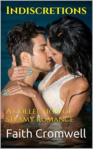 Indiscretions: A collection of steamy romance by Faith Cromwell