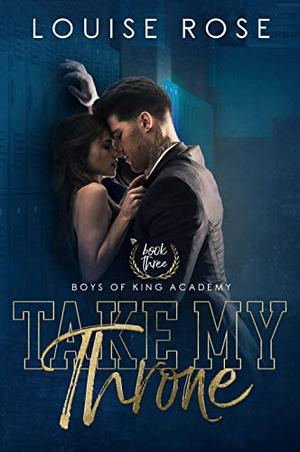 Take My Throne: A High School Bully Romance by Louise Rose, G. Bailey